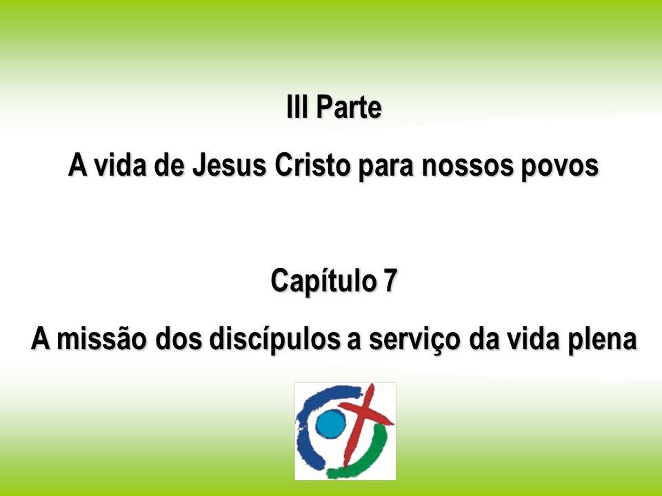 III Parte A vida de Jesus Cristo para nossos povos Capítulo 7 A missão dos discípulos a serviço da vida plena