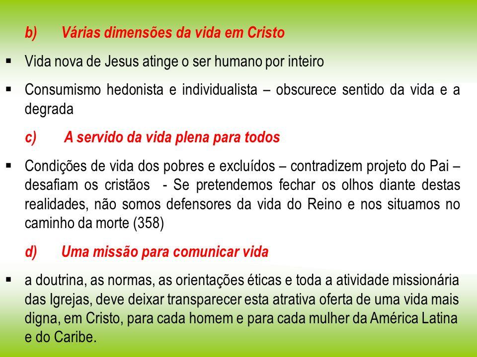 b) Várias dimensões da vida em Cristo Vida nova de Jesus atinge o ser humano por inteiro Consumismo hedonista e individualista – obscurece sentido da