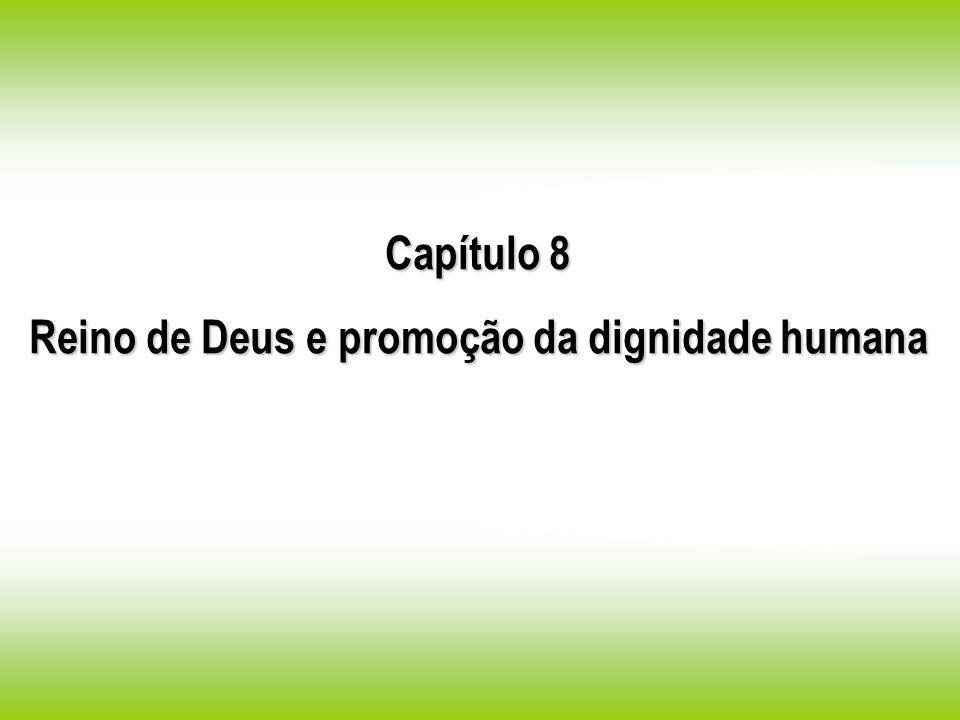 Capítulo 8 Reino de Deus e promoção da dignidade humana