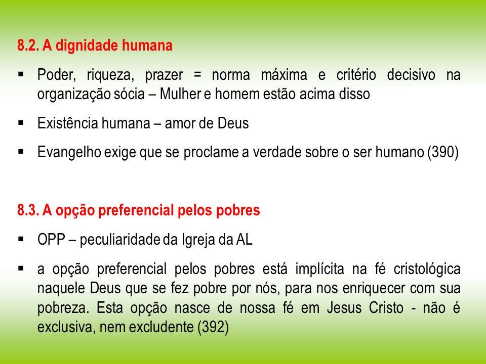 8.2. A dignidade humana Poder, riqueza, prazer = norma máxima e critério decisivo na organização sócia – Mulher e homem estão acima disso Existência h