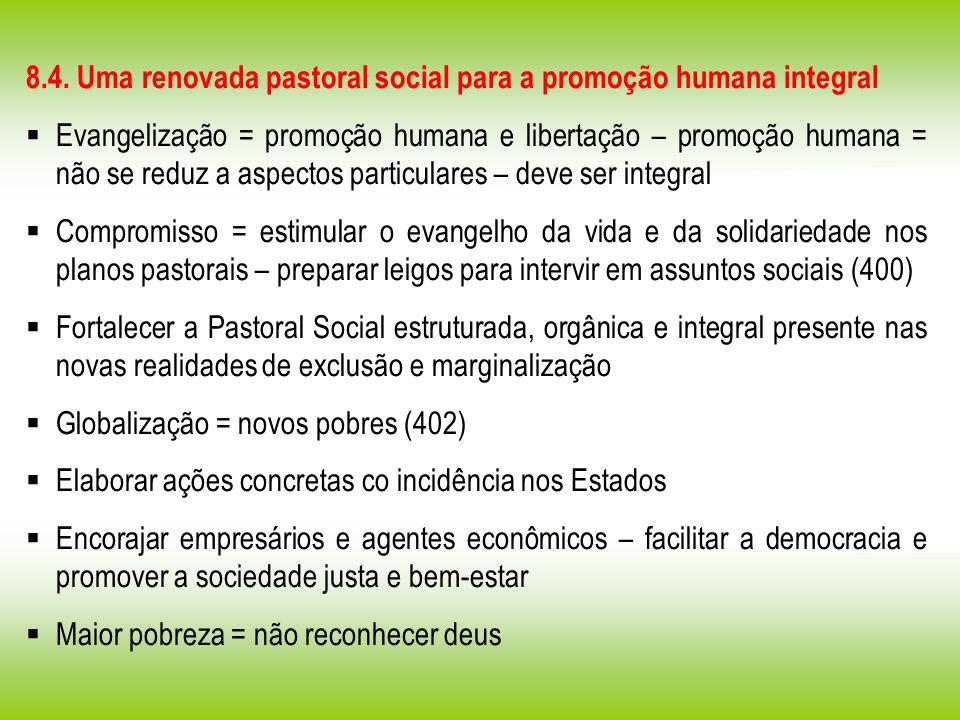 8.4. Uma renovada pastoral social para a promoção humana integral Evangelização = promoção humana e libertação – promoção humana = não se reduz a aspe