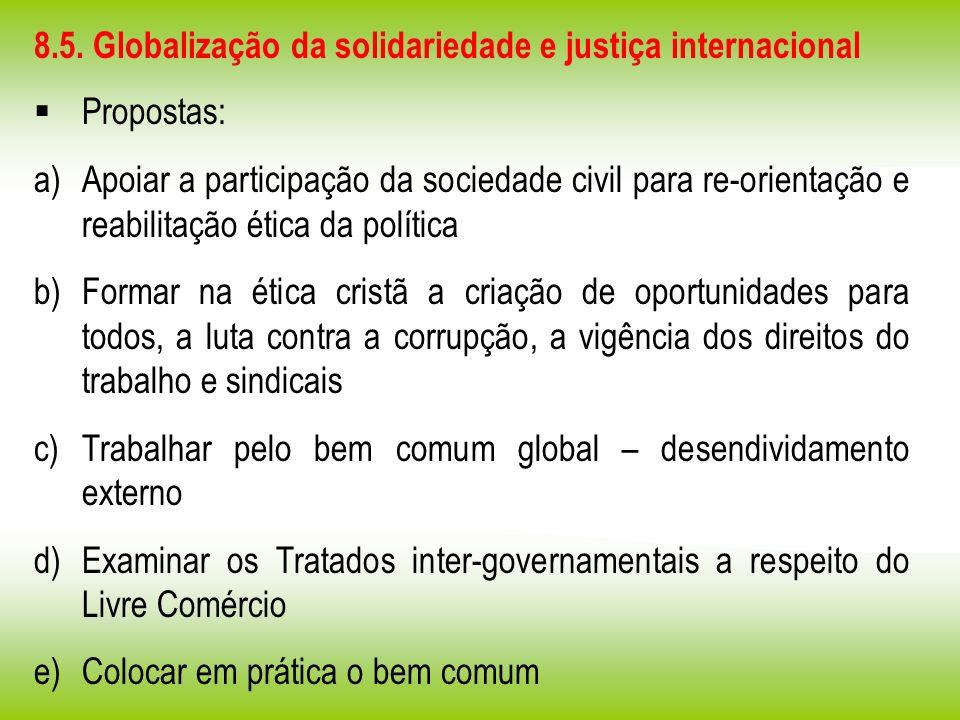 8.5. Globalização da solidariedade e justiça internacional Propostas: a)Apoiar a participação da sociedade civil para re-orientação e reabilitação éti