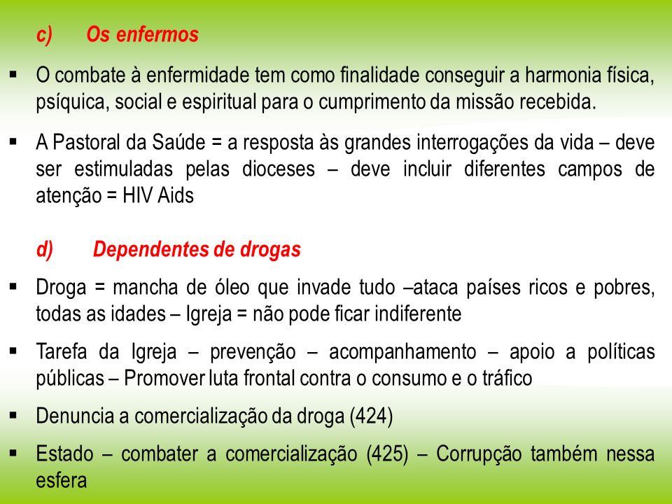 c) Os enfermos O combate à enfermidade tem como finalidade conseguir a harmonia física, psíquica, social e espiritual para o cumprimento da missão rec