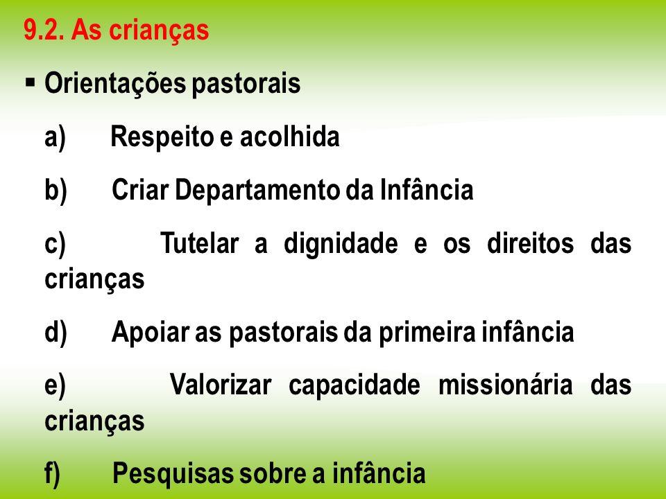 9.2. As crianças Orientações pastorais a) Respeito e acolhida b) Criar Departamento da Infância c) Tutelar a dignidade e os direitos das crianças d) A