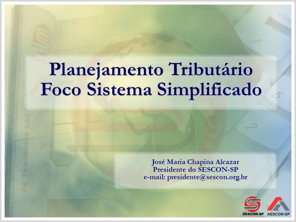 Planejamento Tributário Foco Sistema Simplificado José Maria Chapina Alcazar Presidente do SESCON-SP e-mail: presidente@sescon.org.br