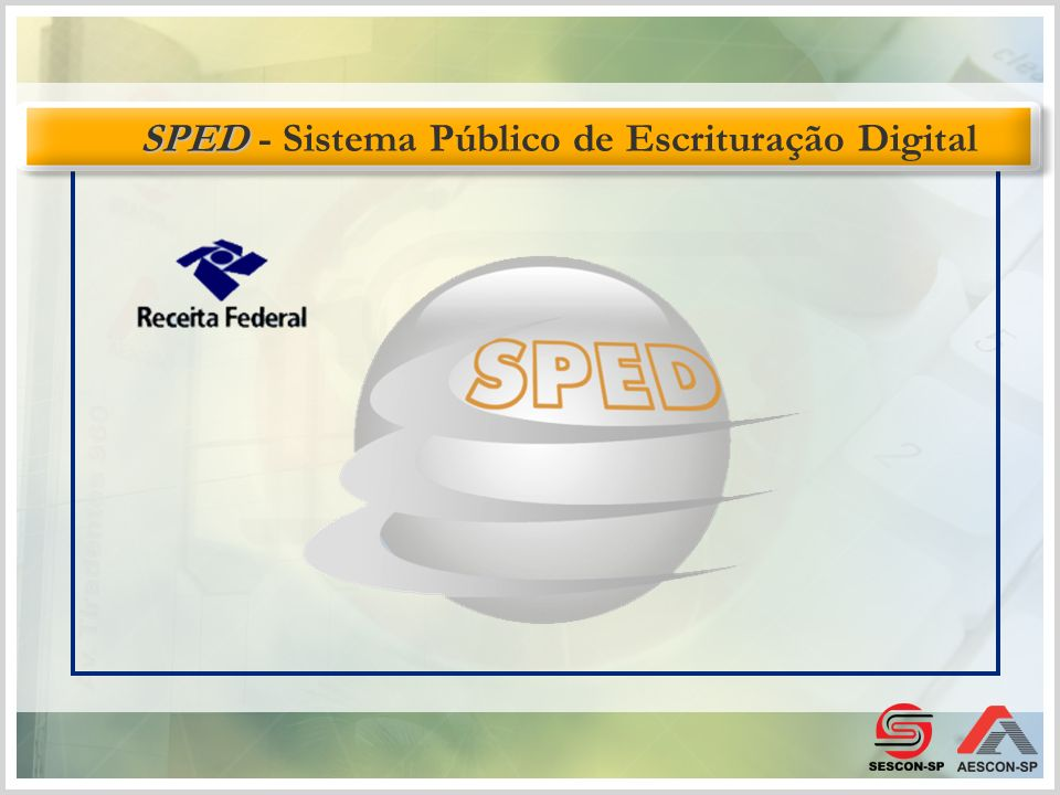 SPED SPED - Sistema Público de Escrituração Digital