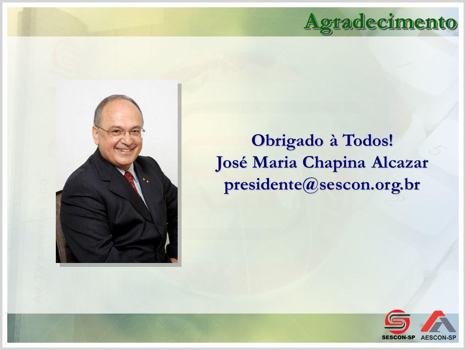 Obrigado à Todos! José Maria Chapina Alcazar presidente@sescon.org.br AgradecimentoAgradecimento