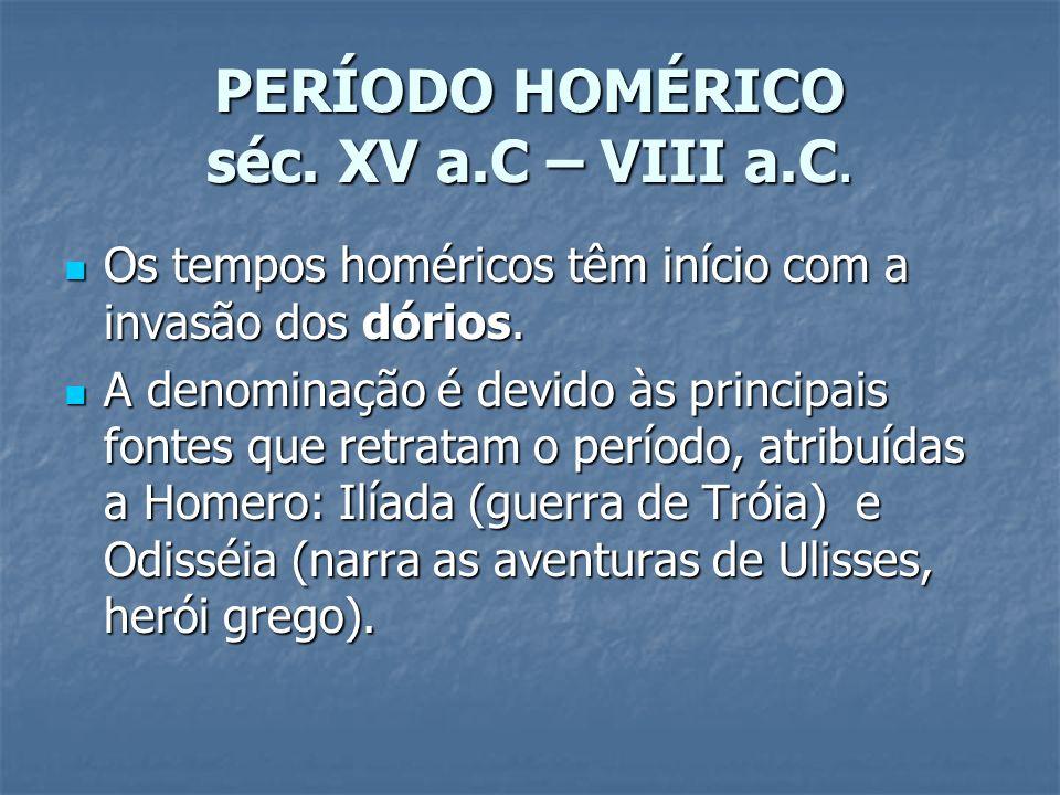 PERÍODO HOMÉRICO séc. XV a.C – VIII a.C. Os tempos homéricos têm início com a invasão dos dórios. Os tempos homéricos têm início com a invasão dos dór