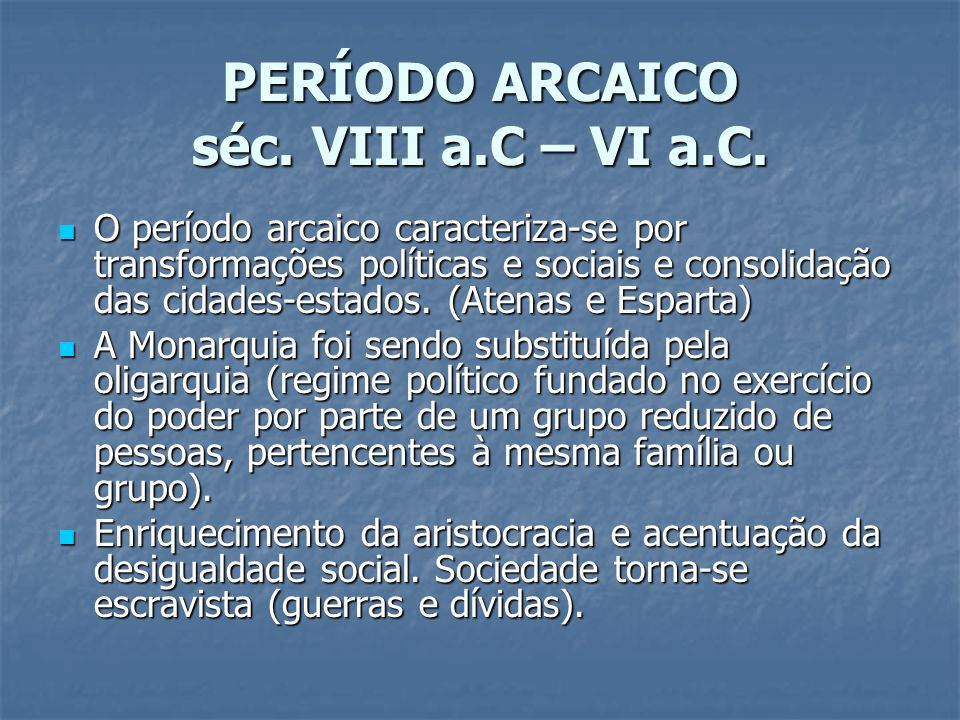 PERÍODO ARCAICO séc. VIII a.C – VI a.C. O período arcaico caracteriza-se por transformações políticas e sociais e consolidação das cidades-estados. (A
