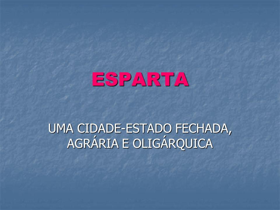 ESPARTA UMA CIDADE-ESTADO FECHADA, AGRÁRIA E OLIGÁRQUICA