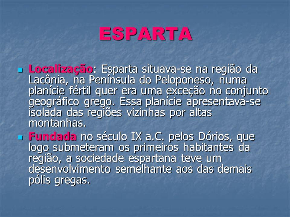 ESPARTA Localização: Esparta situava-se na região da Lacônia, na Península do Peloponeso, numa planície fértil quer era uma exceção no conjunto geográ