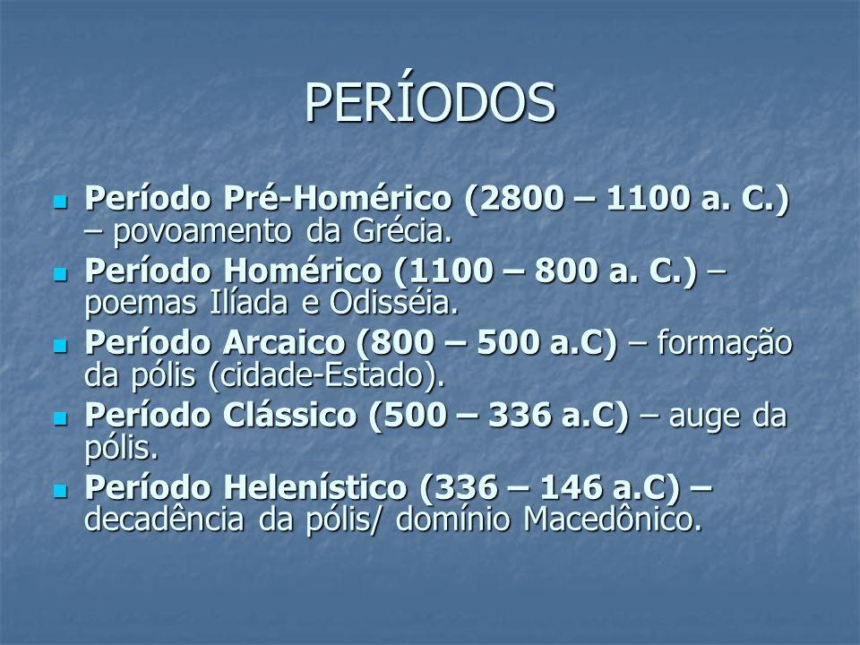 PERÍODOS Período Pré-Homérico (2800 – 1100 a. C.) – povoamento da Grécia. Período Pré-Homérico (2800 – 1100 a. C.) – povoamento da Grécia. Período Hom