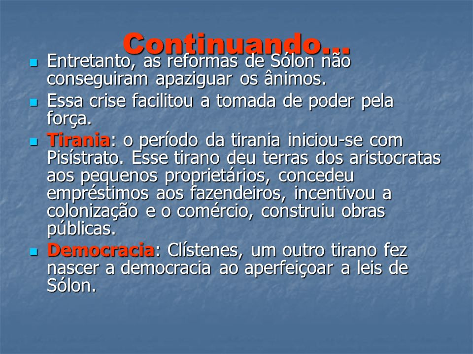 Continuando... Entretanto, as reformas de Sólon não conseguiram apaziguar os ânimos. Entretanto, as reformas de Sólon não conseguiram apaziguar os âni