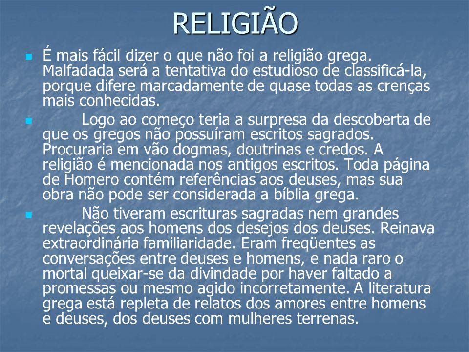 RELIGIÃO É mais fácil dizer o que não foi a religião grega. Malfadada será a tentativa do estudioso de classificá-la, porque difere marcadamente de qu