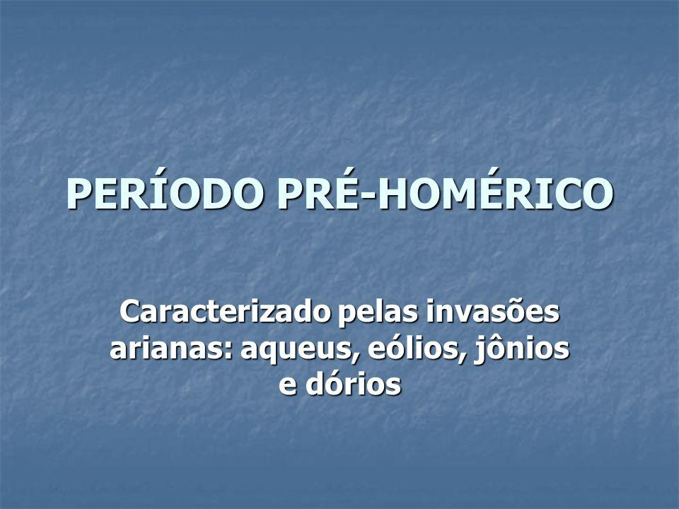 PERÍODO HOMÉRICO séc.XV a.C – VIII a.C. Os tempos homéricos têm início com a invasão dos dórios.