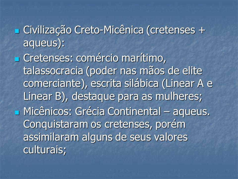Civilização Creto-Micênica (cretenses + aqueus): Civilização Creto-Micênica (cretenses + aqueus): Cretenses: comércio marítimo, talassocracia (poder n