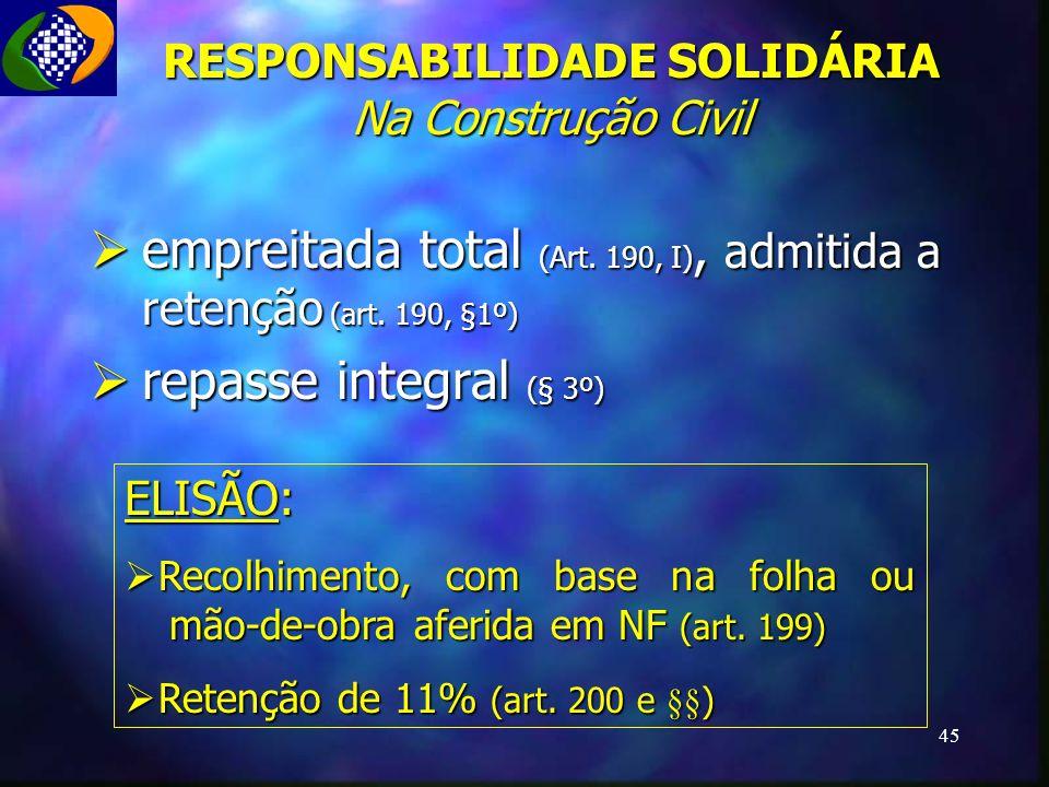 45 RESPONSABILIDADE SOLIDÁRIA Na Construção Civil empreitada total (Art. 190, I), admitida a retenção (art. 190, §1º) empreitada total (Art. 190, I),