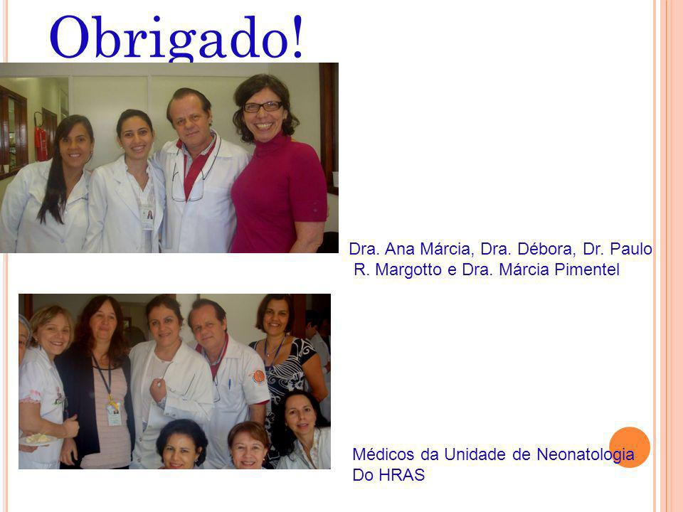 Obrigado! Dra. Ana Márcia, Dra. Débora, Dr. Paulo R. Margotto e Dra. Márcia Pimentel Médicos da Unidade de Neonatologia Do HRAS