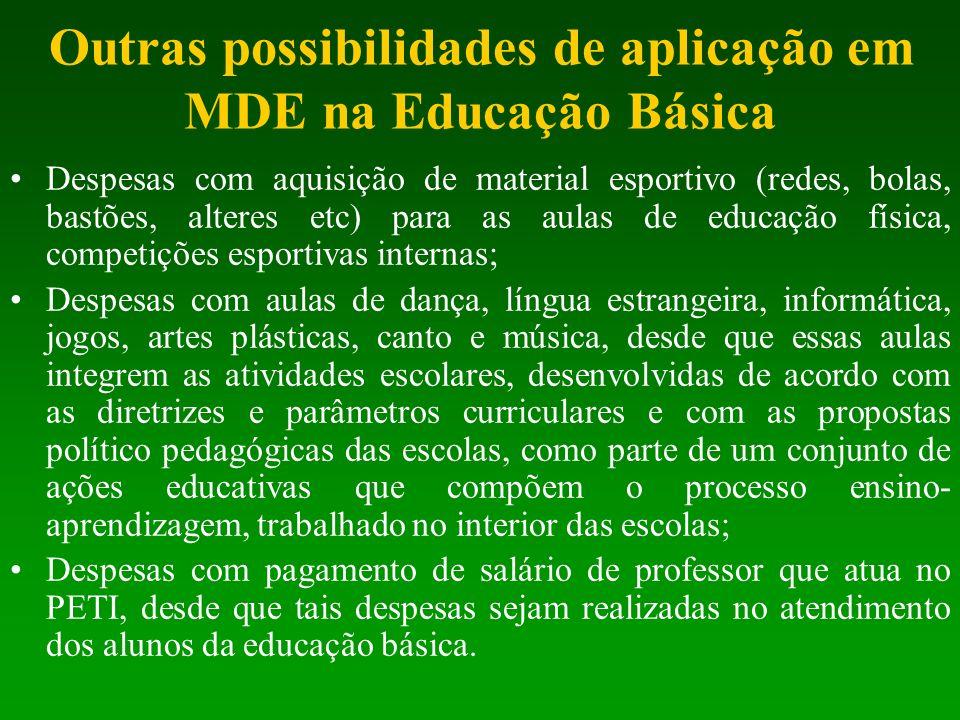 Outras possibilidades de aplicação em MDE na Educação Básica Despesas com aquisição de material esportivo (redes, bolas, bastões, alteres etc) para as