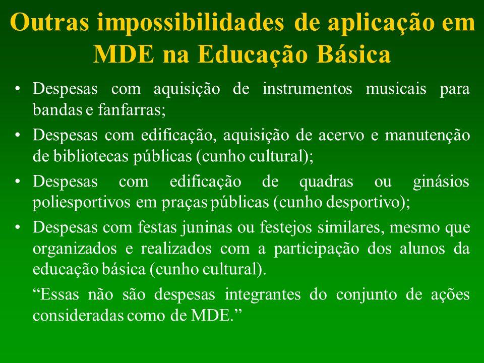 Outras impossibilidades de aplicação em MDE na Educação Básica Despesas com aquisição de instrumentos musicais para bandas e fanfarras; Despesas com e
