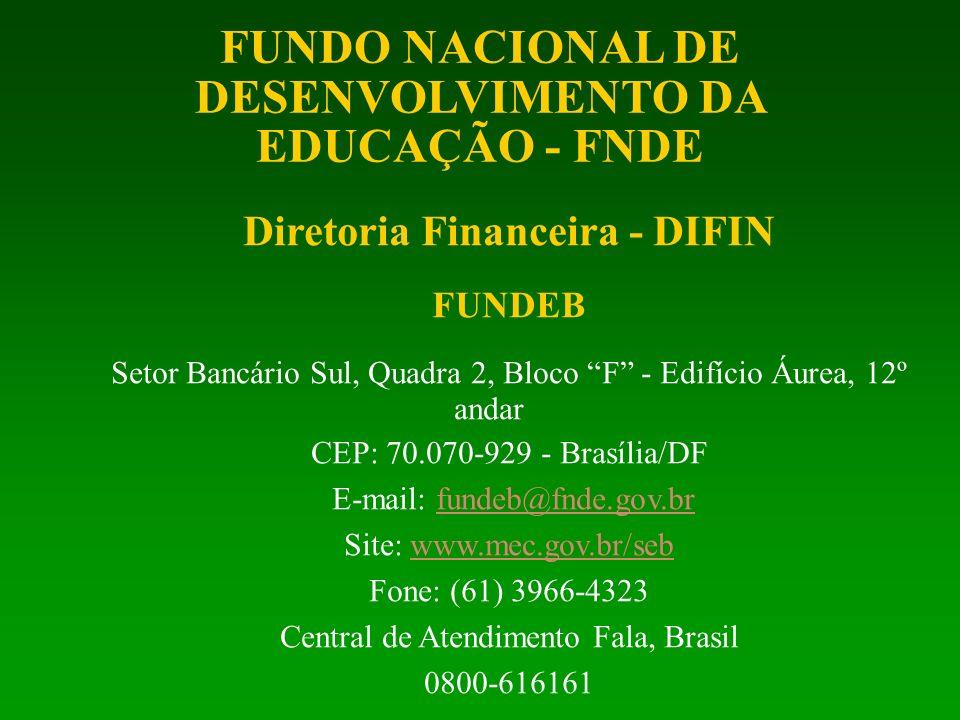 Diretoria Financeira - DIFIN FUNDEB Setor Bancário Sul, Quadra 2, Bloco F - Edifício Áurea, 12º andar CEP: 70.070-929 - Brasília/DF E-mail: fundeb@fnd