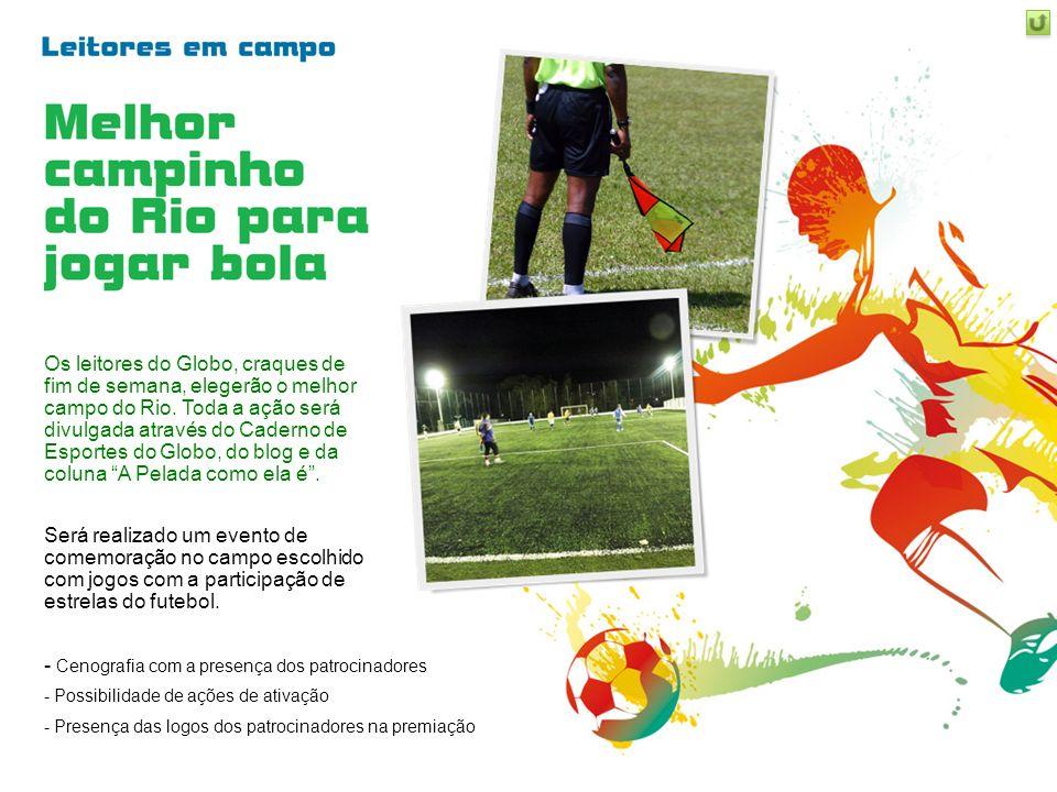 Os leitores do Globo, craques de fim de semana, elegerão o melhor campo do Rio. Toda a ação será divulgada através do Caderno de Esportes do Globo, do