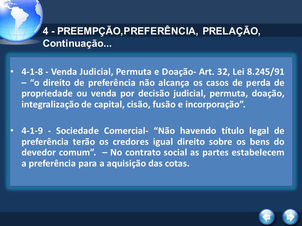 4 - PREEMPÇÃO,PREFERÊNCIA, PRELAÇÃO, Continuação... 4-1-8 - Venda Judicial, Permuta e Doação- Art. 32, Lei 8.245/91 – o direito de preferência não alc