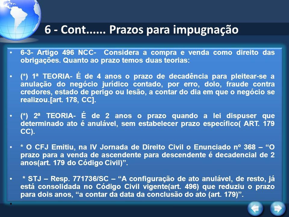 6 - Cont...... Prazos para impugnação 6-3- Artigo 496 NCC- Considera a compra e venda como direito das obrigações. Quanto ao prazo temos duas teorias: