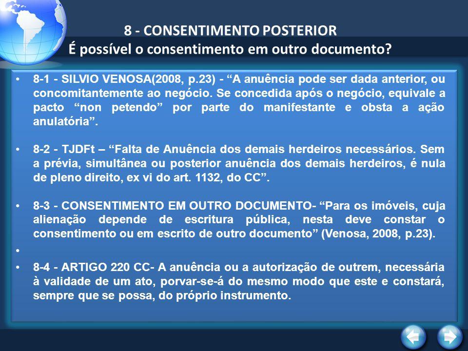 8 - CONSENTIMENTO POSTERIOR É possível o consentimento em outro documento? 8-1 - SILVIO VENOSA(2008, p.23) - A anuência pode ser dada anterior, ou con