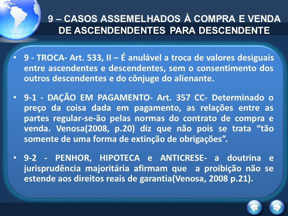 9 – CASOS ASSEMELHADOS À COMPRA E VENDA DE ASCENDENDENTES PARA DESCENDENTE 9 - TROCA- Art. 533, II – É anulável a troca de valores desiguais entre asc