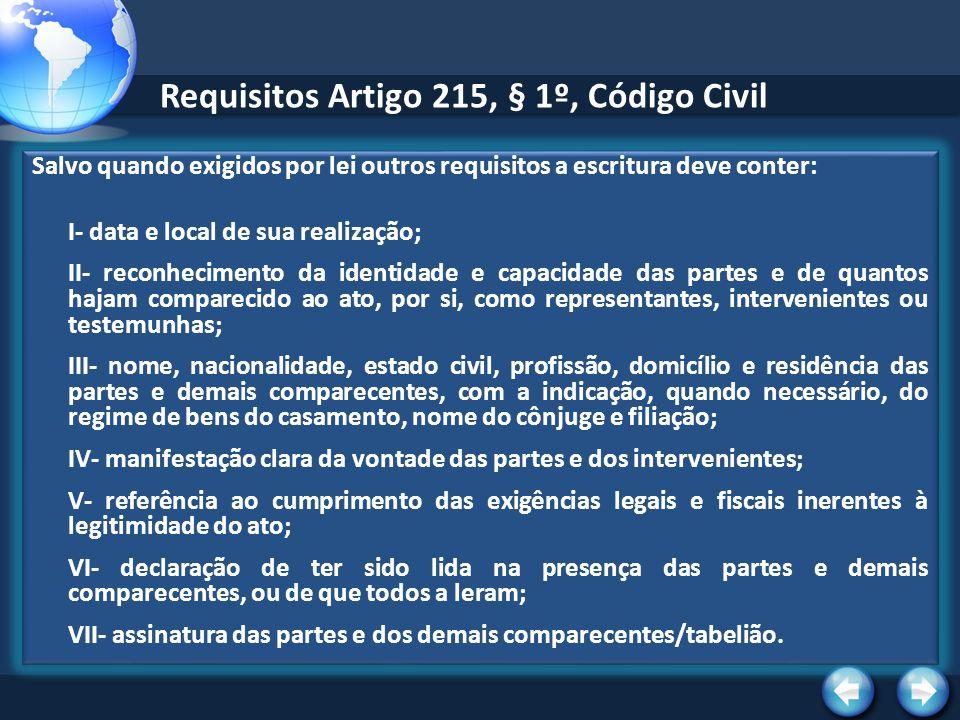 Requisitos Artigo 215, § 1º, Código Civil Salvo quando exigidos por lei outros requisitos a escritura deve conter: I- data e local de sua realização;