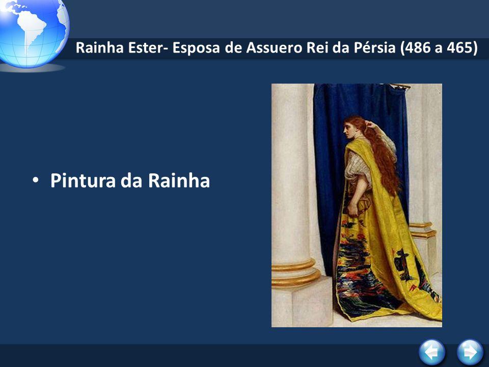 Rainha Ester- Esposa de Assuero Rei da Pérsia (486 a 465) Pintura da Rainha