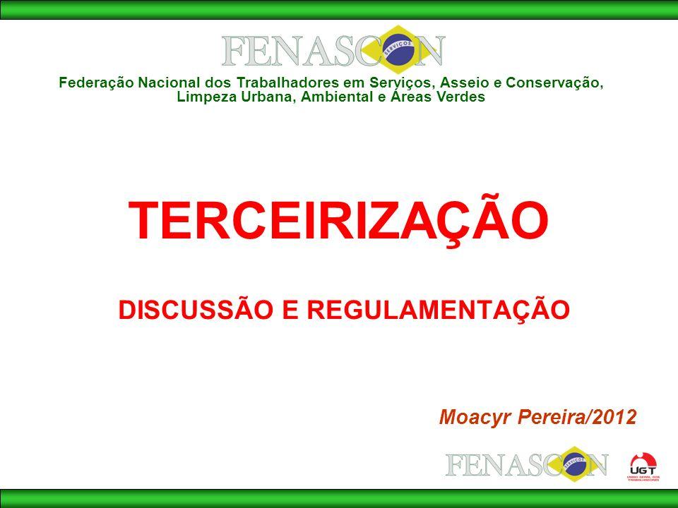 TERCEIRIZAÇÃO DISCUSSÃO E REGULAMENTAÇÃO Moacyr Pereira/2012 Federação Nacional dos Trabalhadores em Serviços, Asseio e Conservação, Limpeza Urbana, Ambiental e Áreas Verdes