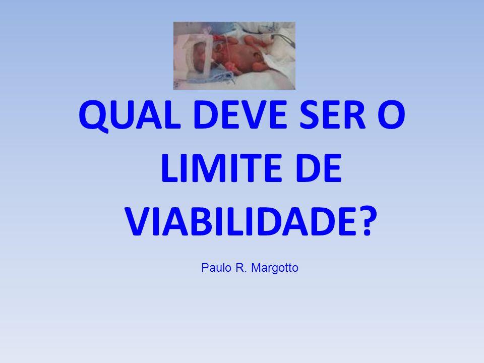 QUAL DEVE SER O LIMITE DE VIABILIDADE? Paulo R. Margotto