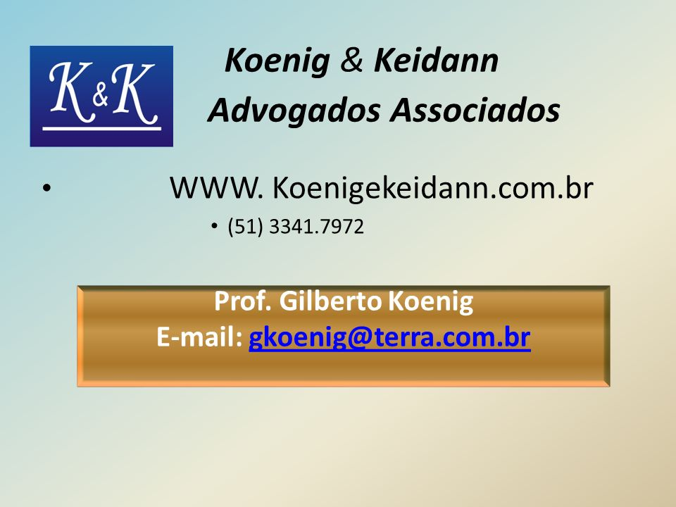 Koenig & Keidann Advogados Associados WWW.Koenigekeidann.com.br (51) 3341.7972 Prof.