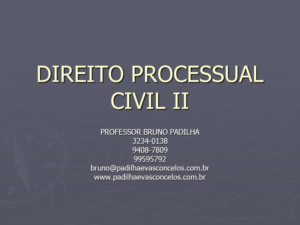 DIREITO PROCESSUAL CIVIL II PROFESSOR BRUNO PADILHA 3234-01389408-780999595792bruno@padilhaevasconcelos.com.brwww.padilhaevasconcelos.com.br