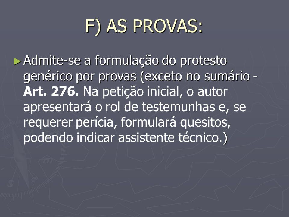 F) AS PROVAS: Admite-se a formulação do protesto genérico por provas (exceto no sumário - ) Admite-se a formulação do protesto genérico por provas (exceto no sumário - Art.