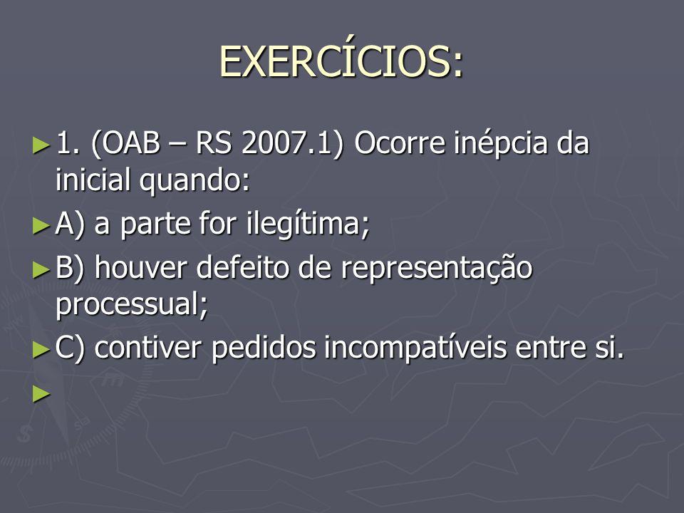 EXERCÍCIOS: 1.(OAB – RS 2007.1) Ocorre inépcia da inicial quando: 1.
