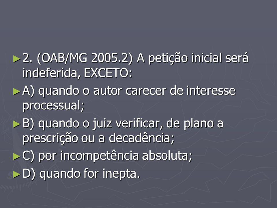 2.(OAB/MG 2005.2) A petição inicial será indeferida, EXCETO: 2.