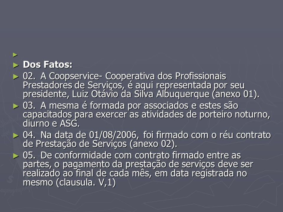 Dos Fatos: Dos Fatos: 02.A Coopservice- Cooperativa dos Profissionais Prestadores de Serviços, é aqui representada por seu presidente, Luiz Otávio da Silva Albuquerque (anexo 01).