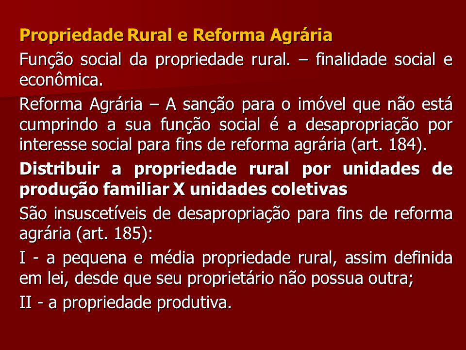 Propriedade Rural e Reforma Agrária Função social da propriedade rural. – finalidade social e econômica. Reforma Agrária – A sanção para o imóvel que