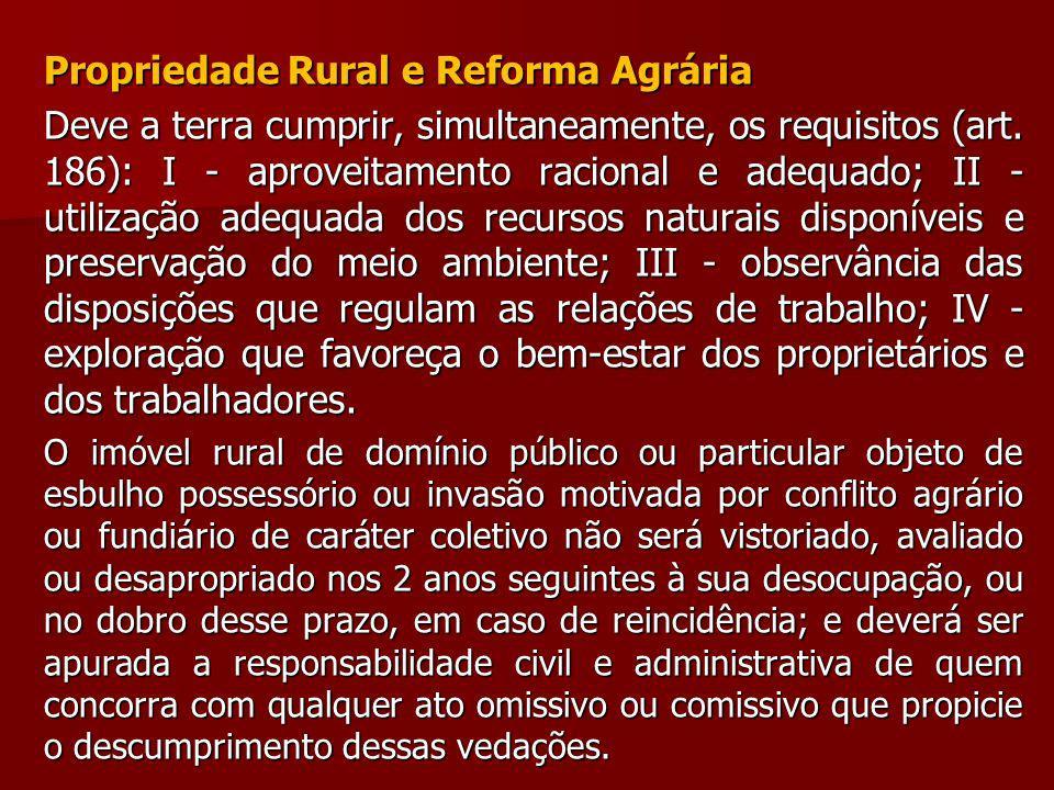 Propriedade Rural e Reforma Agrária Deve a terra cumprir, simultaneamente, os requisitos (art. 186): I - aproveitamento racional e adequado; II - util