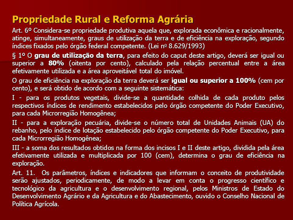 Propriedade Rural e Reforma Agrária Art. 6º Considera-se propriedade produtiva aquela que, explorada econômica e racionalmente, atinge, simultaneament