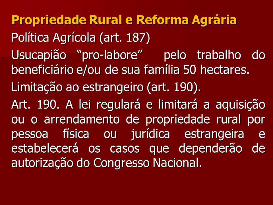 Propriedade Rural e Reforma Agrária Política Agrícola (art. 187) Usucapião pro-labore pelo trabalho do beneficiário e/ou de sua família 50 hectares. L