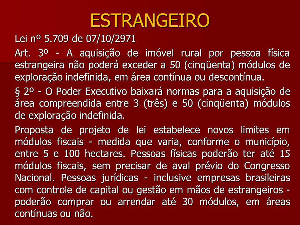 ESTRANGEIRO Lei nº 5.709 de 07/10/2971 Art. 3º - A aquisição de imóvel rural por pessoa física estrangeira não poderá exceder a 50 (cinqüenta) módulos