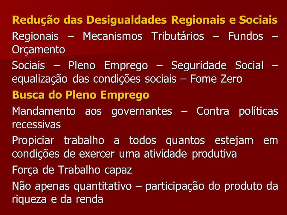 Redução das Desigualdades Regionais e Sociais Regionais – Mecanismos Tributários – Fundos – Orçamento Sociais – Pleno Emprego – Seguridade Social – eq