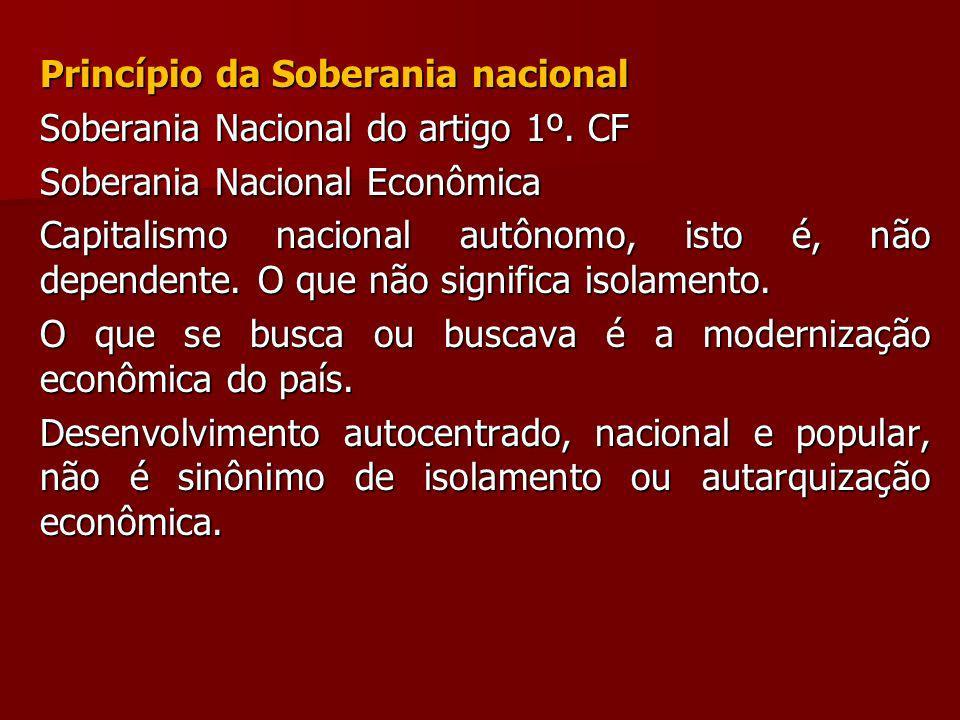 Princípio da Soberania nacional Soberania Nacional do artigo 1º. CF Soberania Nacional Econômica Capitalismo nacional autônomo, isto é, não dependente