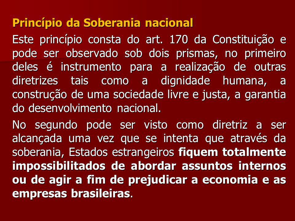 Princípio da Soberania nacional Este princípio consta do art. 170 da Constituição e pode ser observado sob dois prismas, no primeiro deles é instrumen