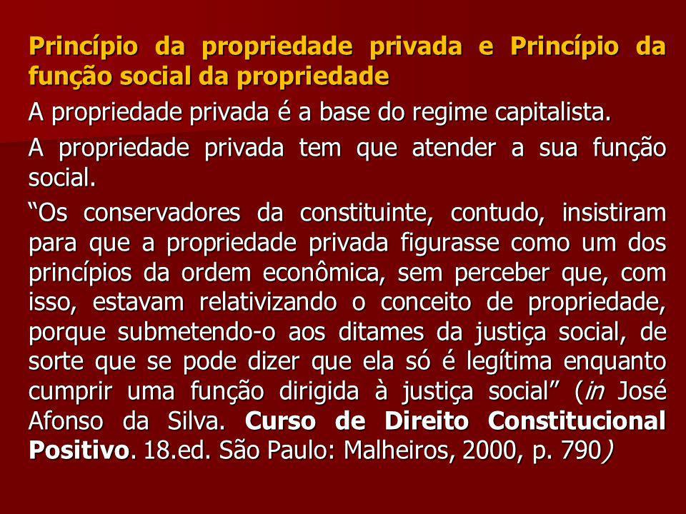 Princípio da propriedade privada e Princípio da função social da propriedade A propriedade privada é a base do regime capitalista. A propriedade priva