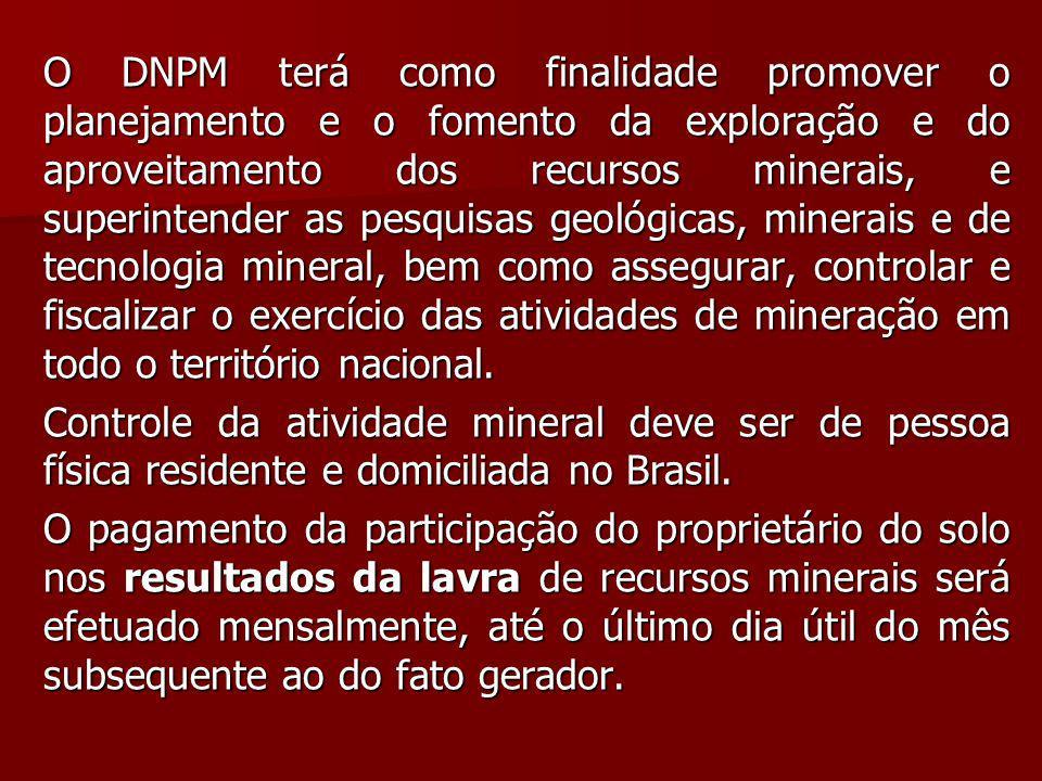 O DNPM terá como finalidade promover o planejamento e o fomento da exploração e do aproveitamento dos recursos minerais, e superintender as pesquisas